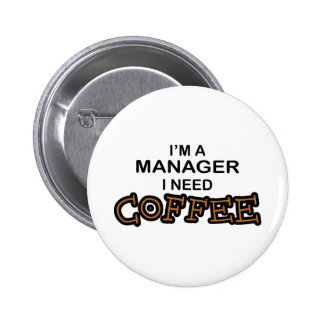 Need Coffee - Manager Pinback Button