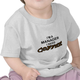 Need Coffee - Manager Shirt