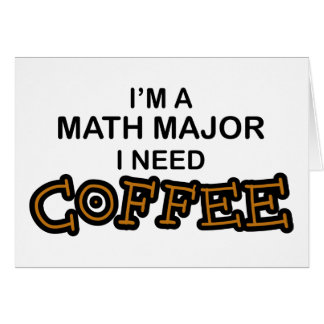 Need Coffee - Math Major Card