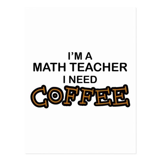 Need Coffee - Math Teacher Postcard