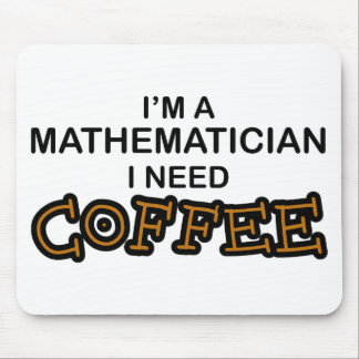 Need Coffee - Mathematician Mouse Pad
