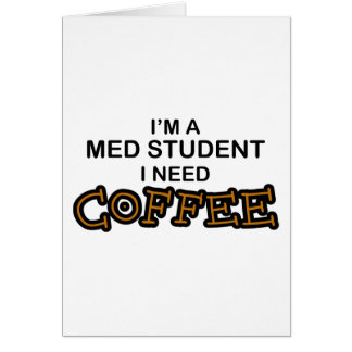 Need Coffee - Med Student Greeting Card