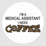 Need Coffee - Medical Assisant Classic Round Sticker