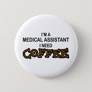 Need Coffee - Medical Assisant Pinback Button
