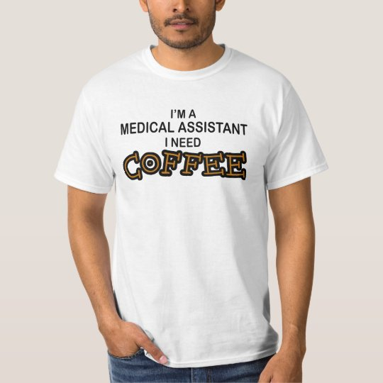 Need Coffee - Medical Assisant T-Shirt