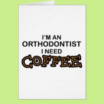 Need Coffee - Orthodontist Card