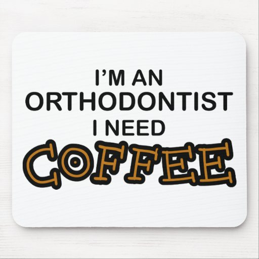 Need Coffee - Orthodontist Mousepads