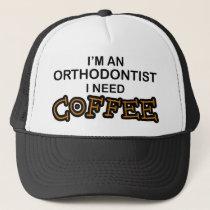 Need Coffee - Orthodontist Trucker Hat