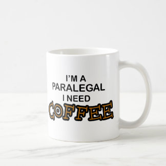 Need Coffee - Paralegal Mugs