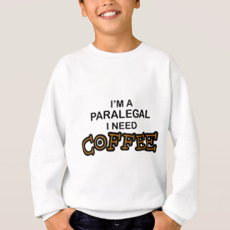 Need Coffee - Paralegal Sweatshirt