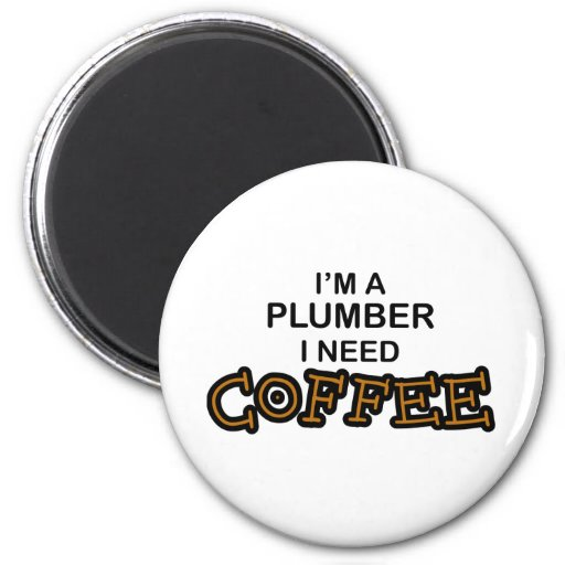 Need Coffee - Plumber Fridge Magnets