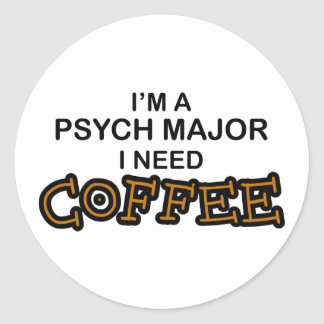 Need Coffee - Psych Major Classic Round Sticker