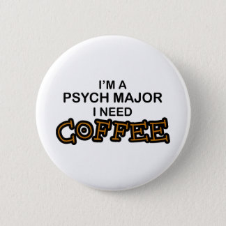 Need Coffee - Psych Major Pinback Button