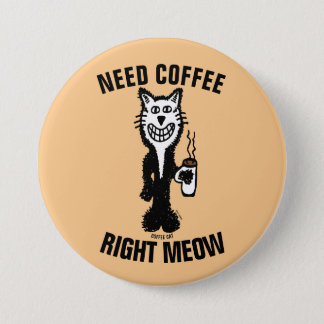 NEED COFFEE RIGHT MEOW funny Cat buttons