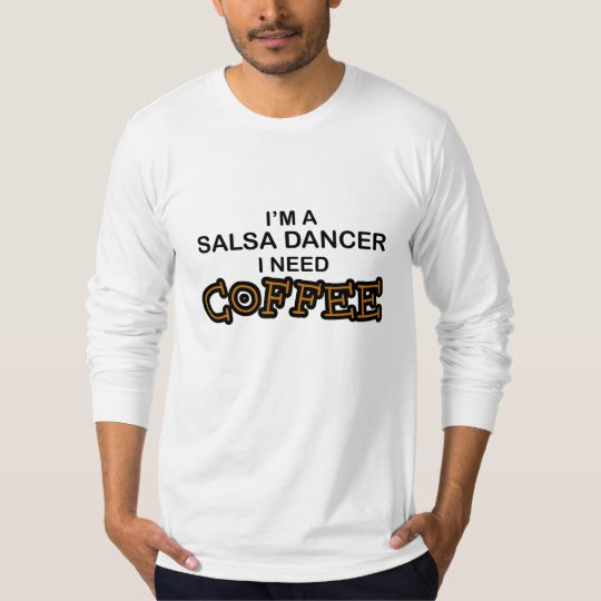 Need Coffee - Salsa Dancer T-Shirt