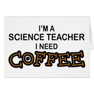 Need Coffee - Science Teacher Card