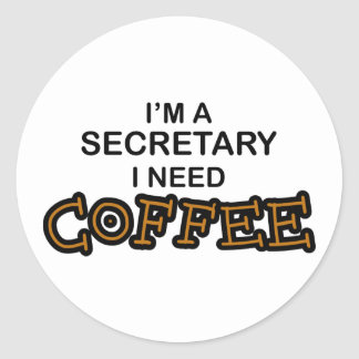 Need Coffee - Secretary Classic Round Sticker