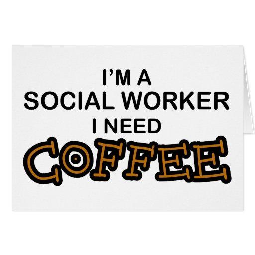 Need Coffee - Social Worker Greeting Card
