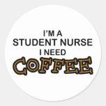 Need Coffee - Student Nurse Round Stickers