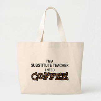 Need Coffee - Substitute Teacher Large Tote Bag