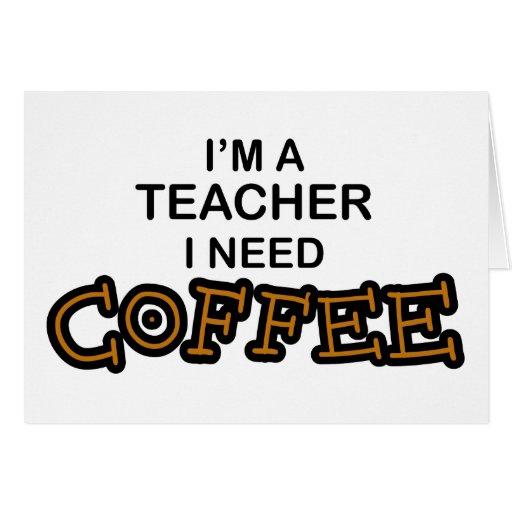 Need Coffee - Teacher Greeting Cards