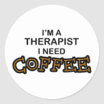 Need Coffee - Therapist Round Stickers