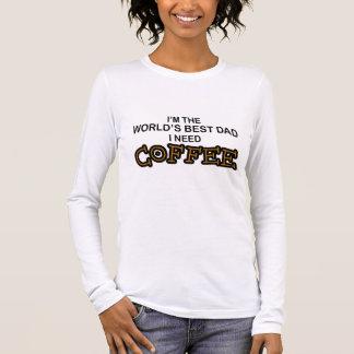 Need Coffee - World's Greatest Dad Long Sleeve T-Shirt