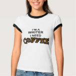 Need Coffee - Writer T-Shirt