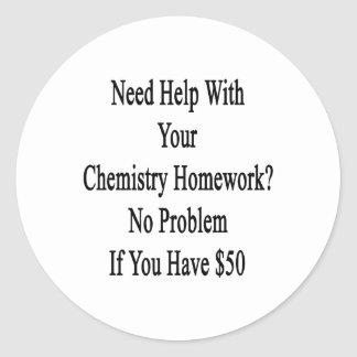 Need Help With Your Chemistry Homework No Problem Classic Round Sticker