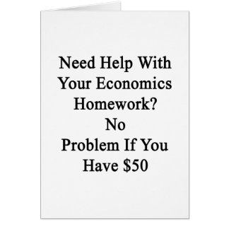 Need Help With Your Economics Homework No Problem Card