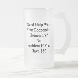 Need Help With Your Economics Homework No Problem Frosted Glass Beer Mug