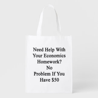 Need Help With Your Economics Homework No Problem Reusable Grocery Bag