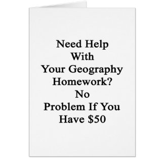 Need Help With Your Geography Homework No Problem Card