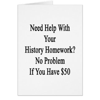 Need Help With Your History Homework No Problem If Card