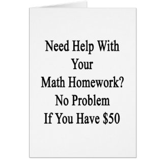 Need Help With Your Math Homework No Problem If Yo Card
