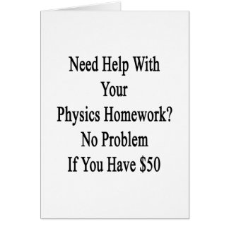 Need Help With Your Physics Homework No Problem If Card