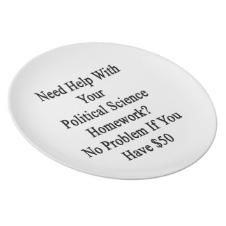 Need Help With Your Political Science Homework No Melamine Plate