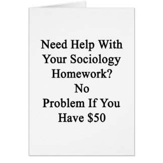 Need Help With Your Sociology Homework No Problem Card