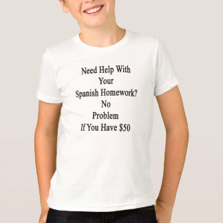Need Help With Your Spanish Homework No Problem If T-Shirt