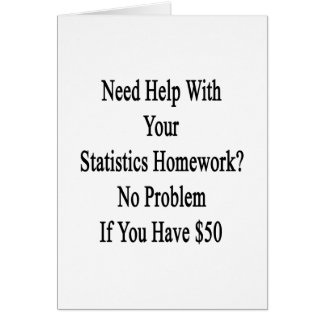 Need Help With Your Statistics Homework No Problem Card