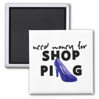 NEED MONEY FOR SHOPPING MAGNET