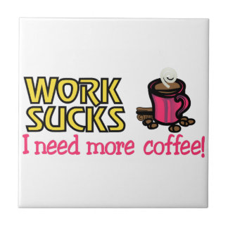 Need More Coffee Ceramic Tile