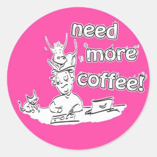Need More Coffee! Classic Round Sticker