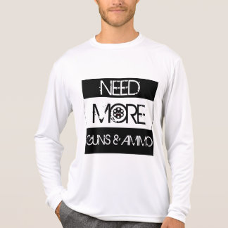 Need More Guns & Ammo T-Shirt