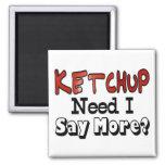 Need More Ketchup Magnet