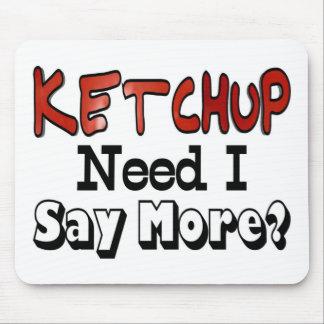 Need More Ketchup Mouse Pad