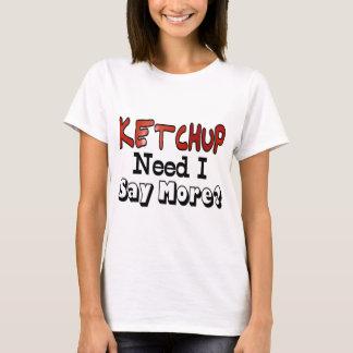 Need More Ketchup T-Shirt