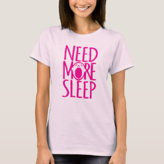 Need more sleep pink yawning slogan t-shirt