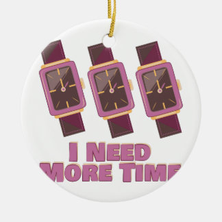 Need More Time Ceramic Ornament