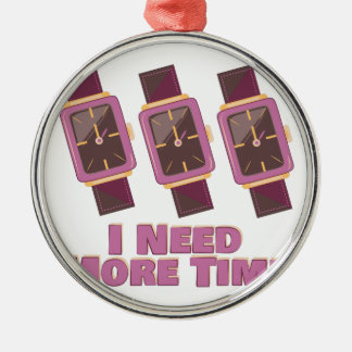 Need More Time Metal Ornament